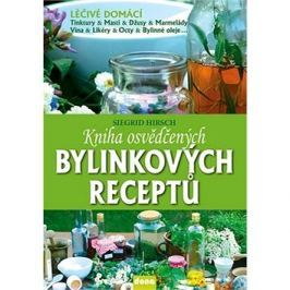 Kniha osvědčených bylinkových receptů: Léčivé domácí tinktůry, masti, džusy, marmelády, vína, likéry