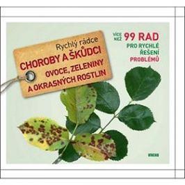 Rychlý rádce Choroby a škůdci ovoce, zeleniny a okrasných rostlin: 99 rad pro rychlé řešení problémů