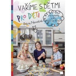 Vaříme s dětmi pro děti: Pro maminky a děti od 3 do 10 let